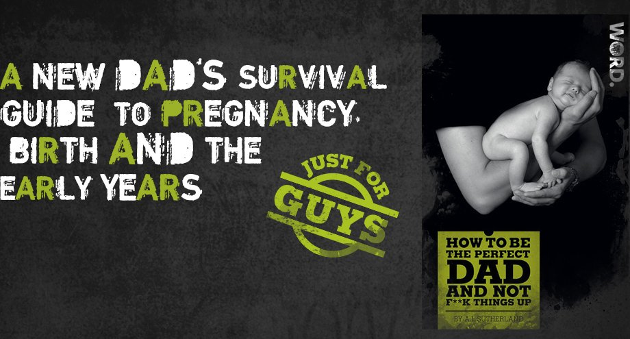 A new dad's survival guide to pregnancy, birth and the early years